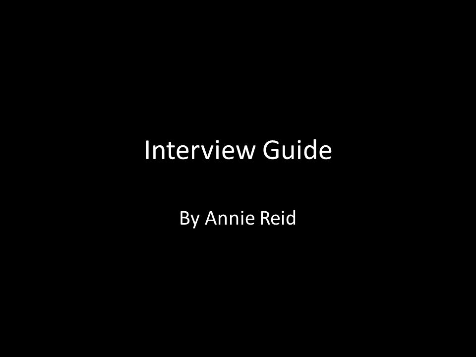 Interview Guide By Annie Reid