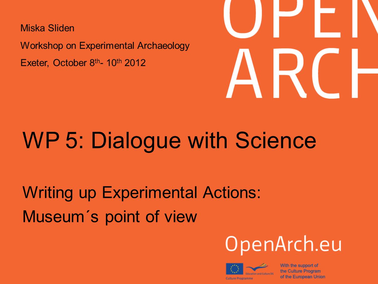 WP Objectives WP 5 will focus on experimental archaeology and how experiments can contribute to make the visitor experience at archaeological open air museums even better.