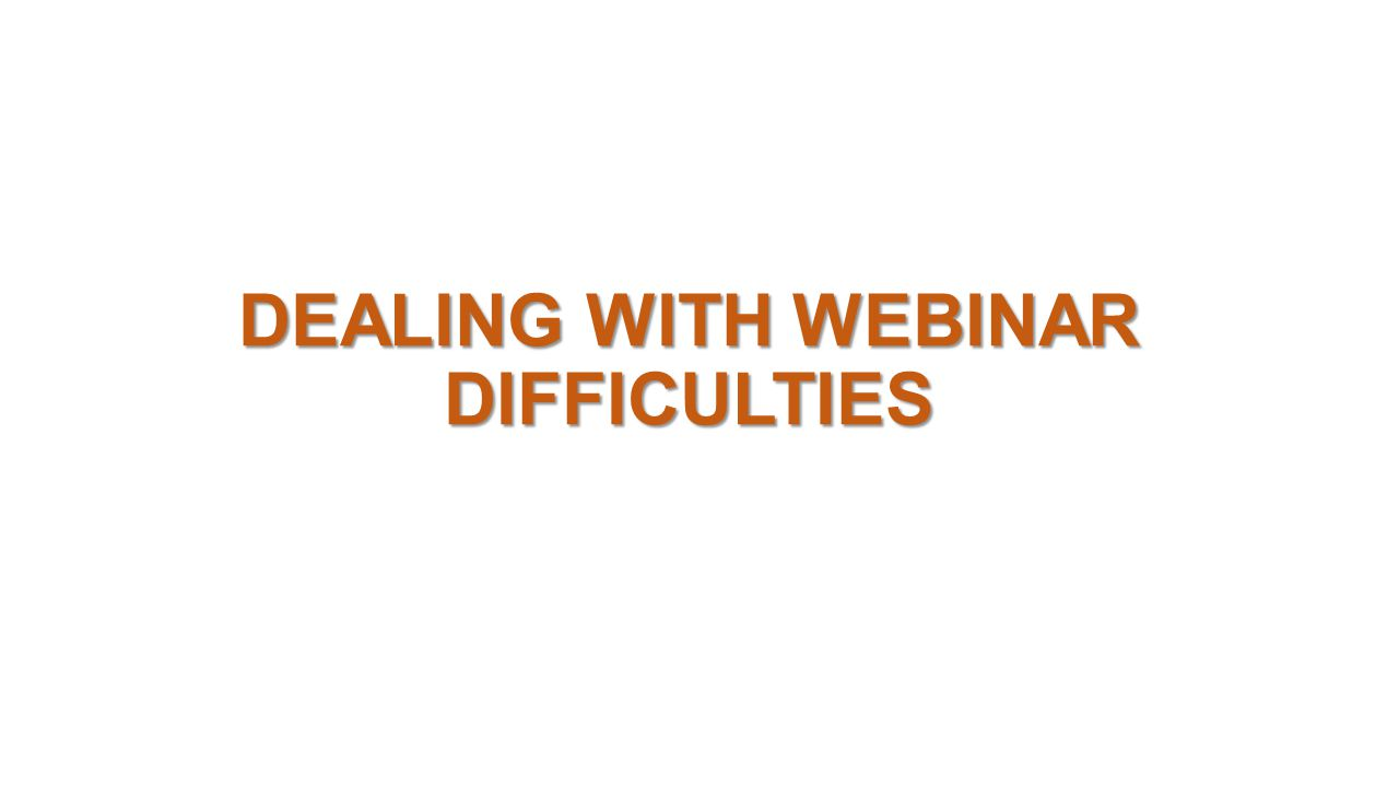 DEALING WITH WEBINAR DIFFICULTIES