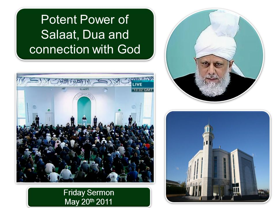 Friday Sermon May 20 th 2011 Friday Sermon May 20 th 2011 Potent Power of Salaat, Dua and connection with God