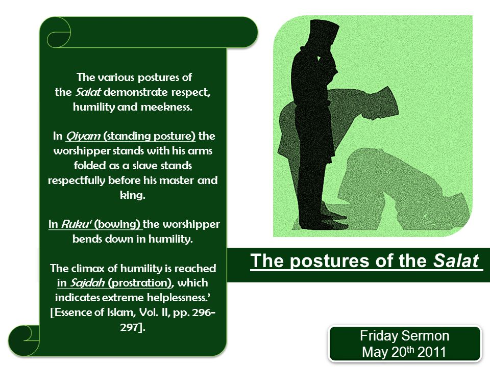 The various postures of the Salat demonstrate respect, humility and meekness.
