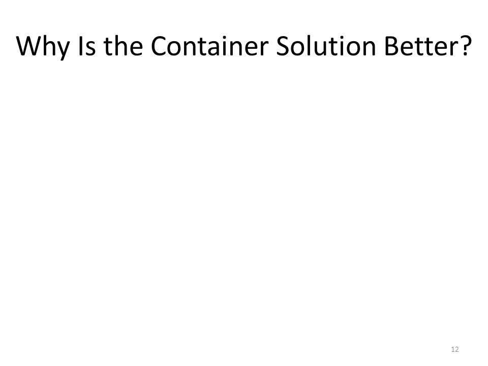 Why Is the Container Solution Better 12