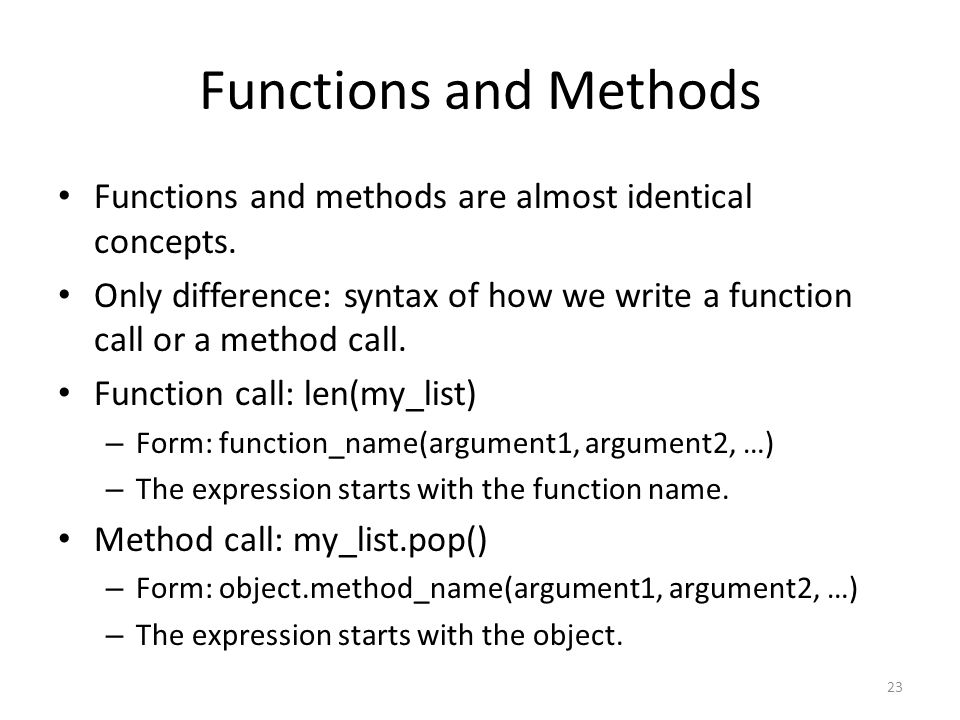 Functions and Methods Functions and methods are almost identical concepts.