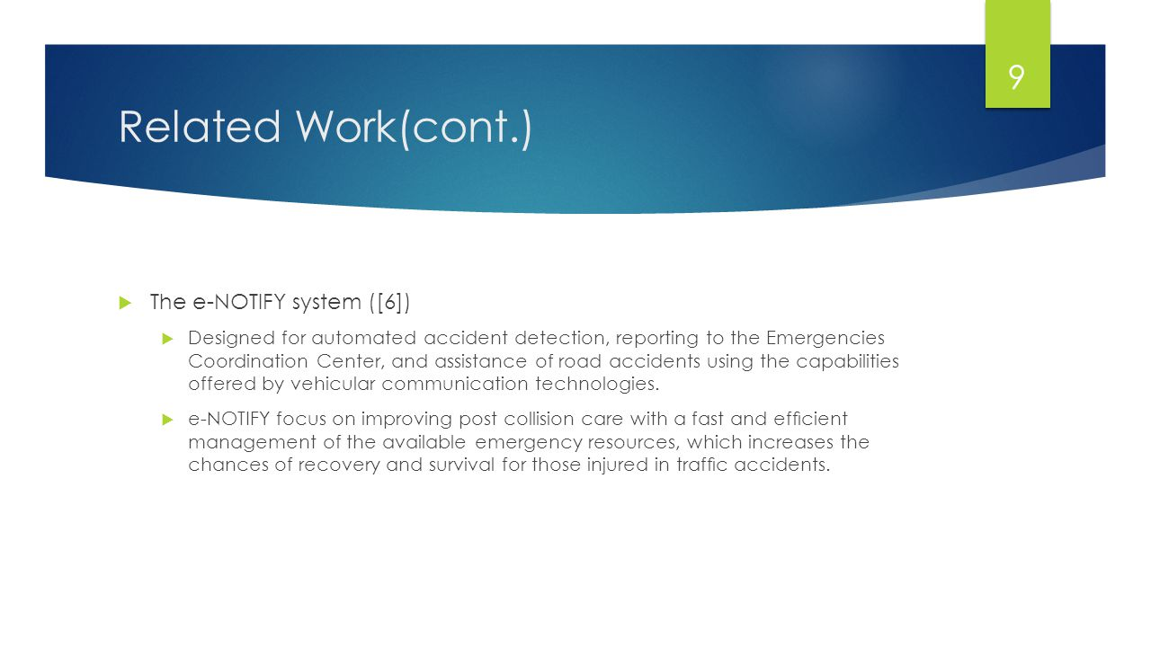Related Work(cont.)  The e-NOTIFY system ([6])  Designed for automated accident detection, reporting to the Emergencies Coordination Center, and ass