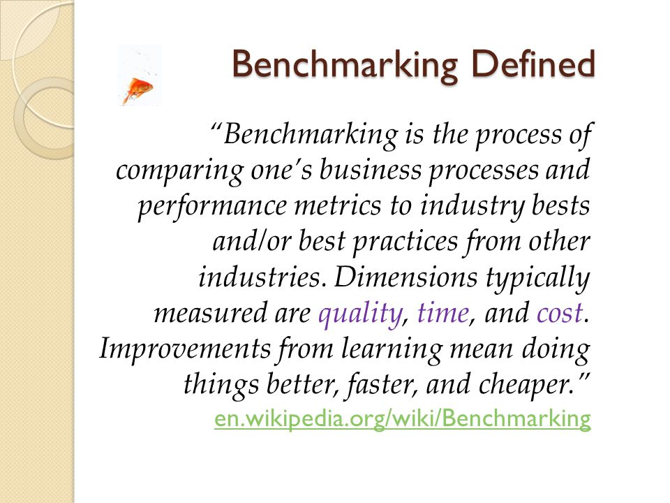 Benchmarking Defined Benchmarking is the process of comparing one's business processes and performance metrics to industry bests and/or best practices from other industries.
