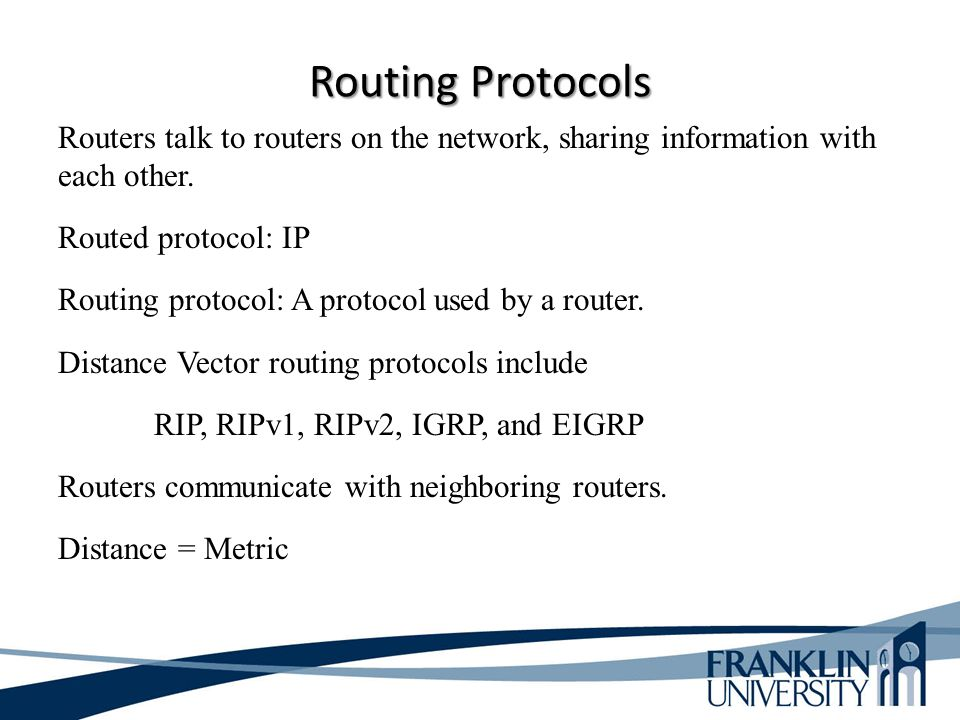 Routing Protocols Routers talk to routers on the network, sharing information with each other. Routed protocol: IP Routing protocol: A protocol used b