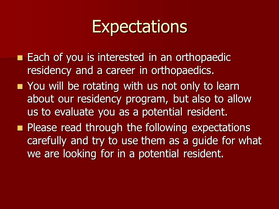 Expectations Each of you is interested in an orthopaedic residency and a career in orthopaedics.