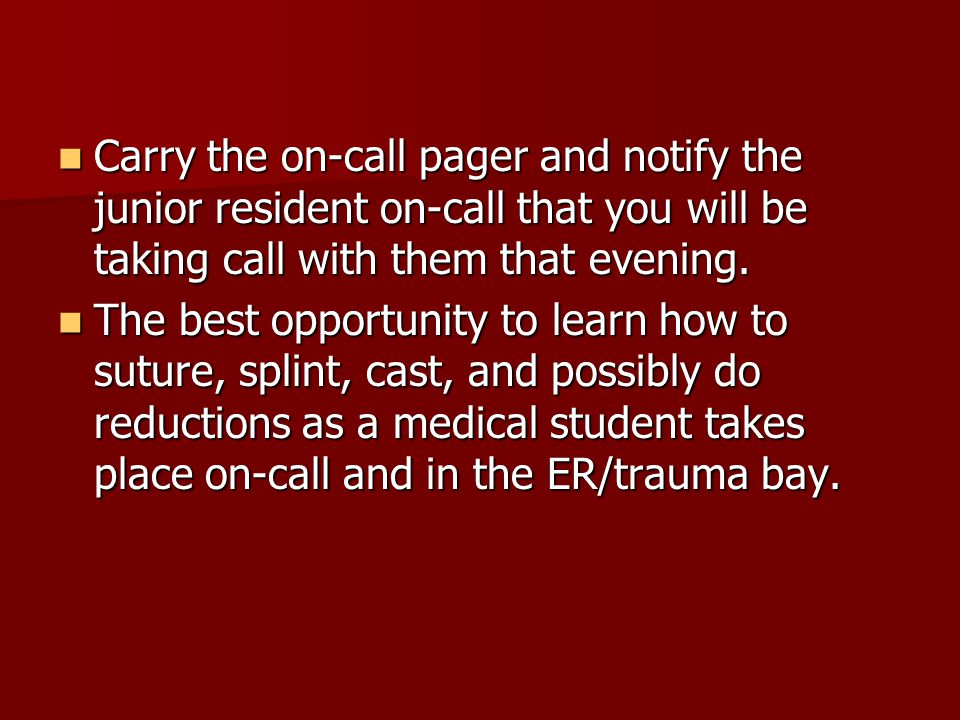 Carry the on-call pager and notify the junior resident on-call that you will be taking call with them that evening.