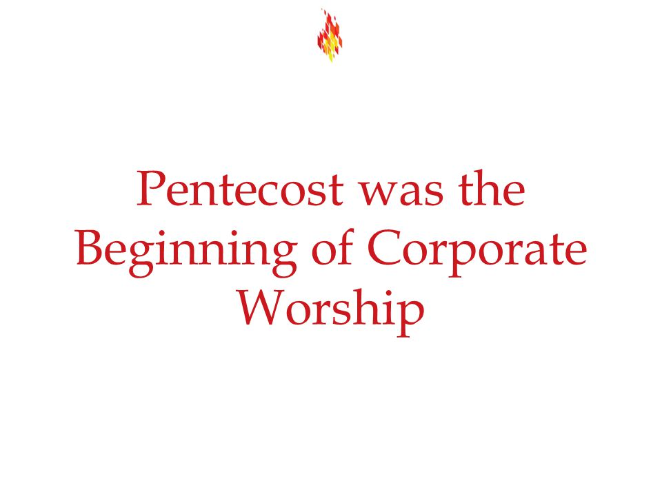 Pentecost was the Beginning of Corporate Worship