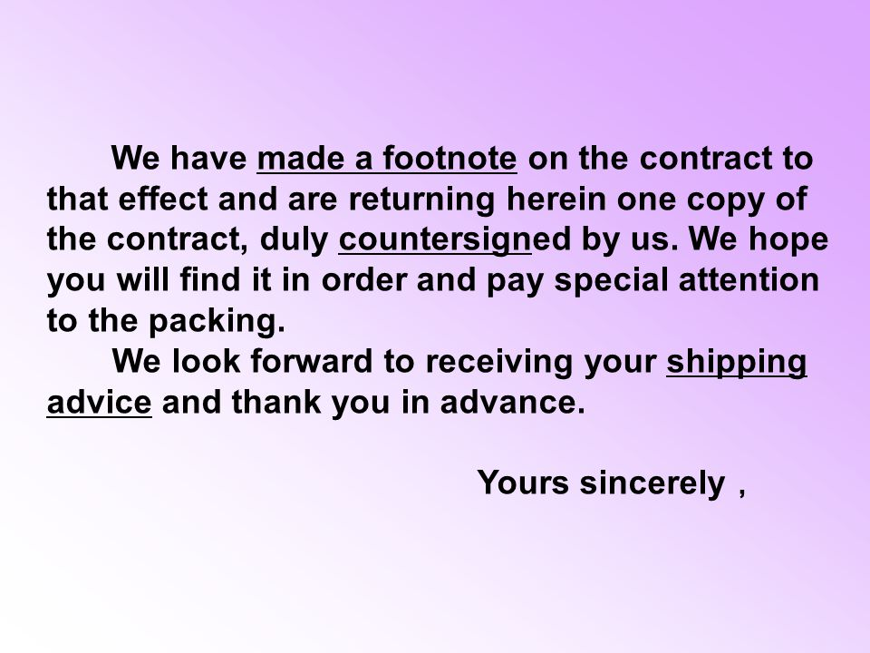 We have made a footnote on the contract to that effect and are returning herein one copy of the contract, duly countersigned by us.