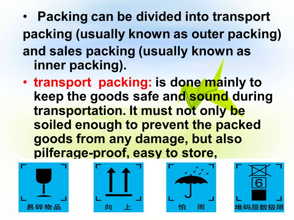 Packing can be divided into transport packing (usually known as outer packing) and sales packing (usually known as inner packing). transport packing: