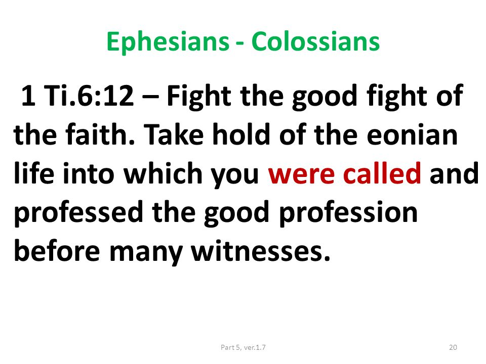 Ephesians - Colossians 1 Ti.6:12 – Fight the good fight of the faith.