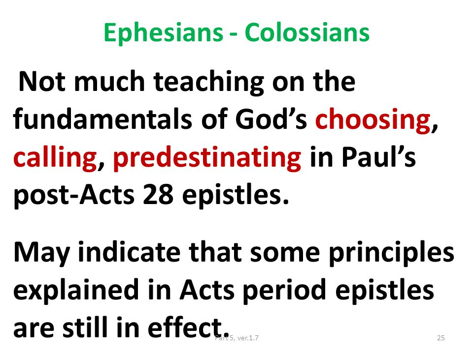 Ephesians - Colossians Not much teaching on the fundamentals of God's choosing, calling, predestinating in Paul's post-Acts 28 epistles.