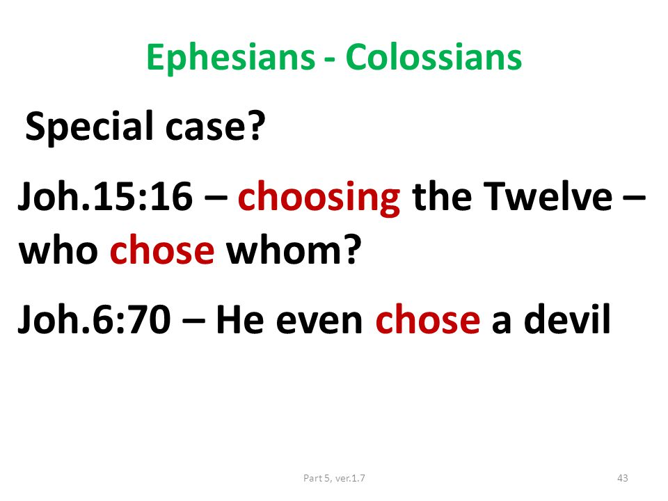 Ephesians - Colossians Special case. Joh.15:16 – choosing the Twelve – who chose whom.