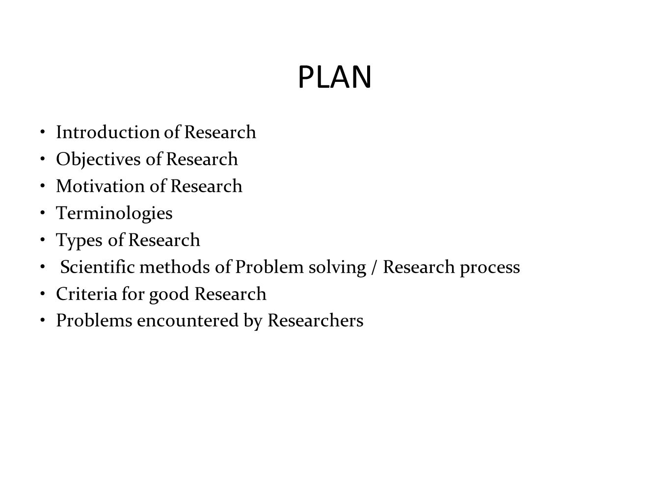 PLAN Introduction of Research Objectives of Research Motivation of Research Terminologies Types of Research Scientific methods of Problem solving / Re