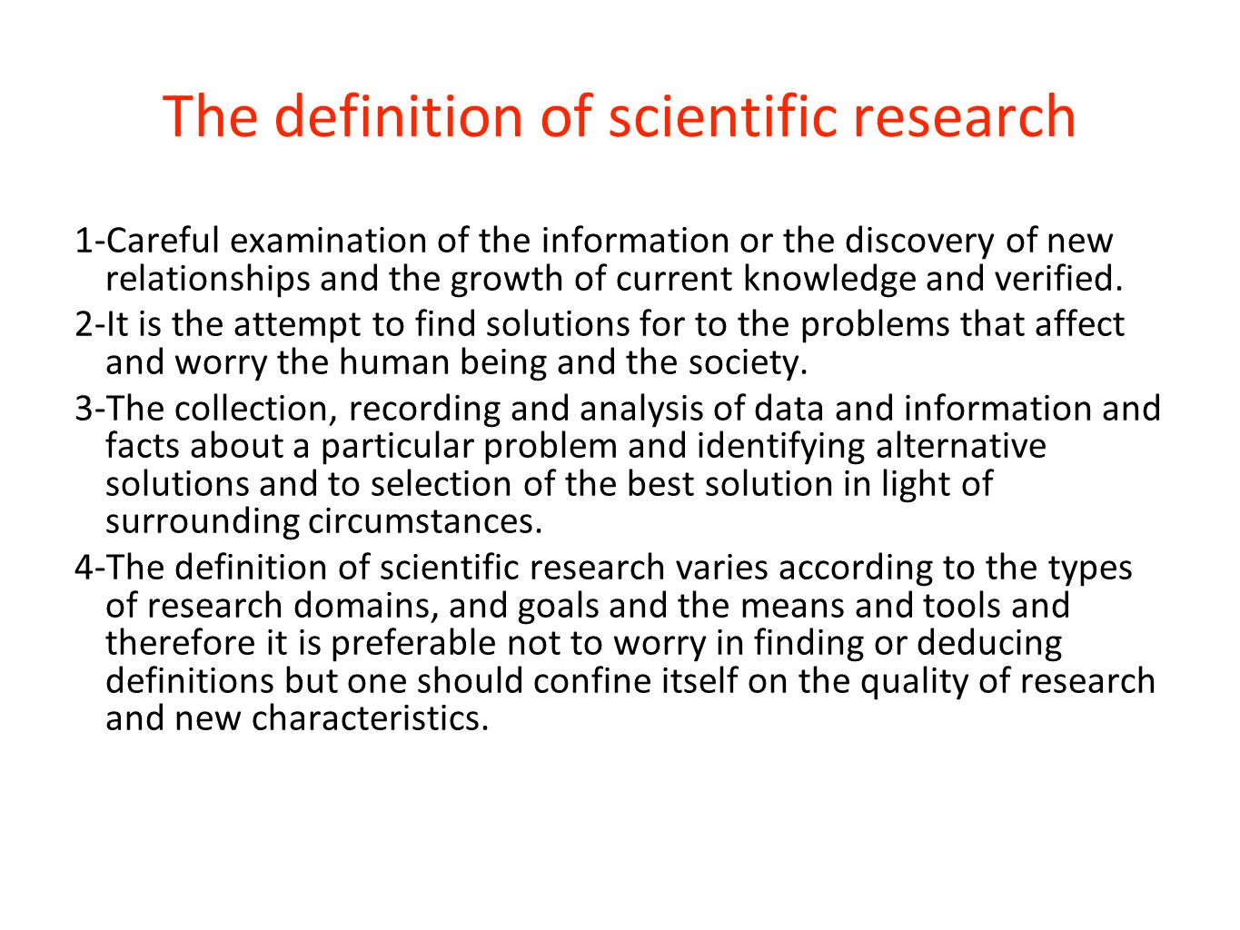 The definition of scientific research 1-Careful examination of the information or the discovery of new relationships and the growth of current knowled