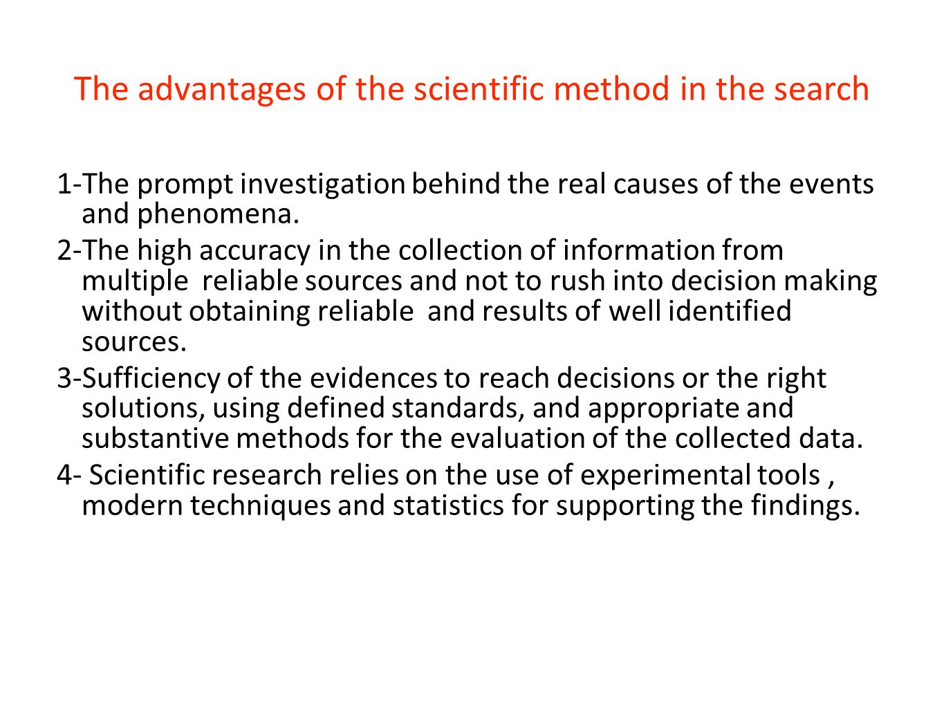 The advantages of the scientific method in the search 1-The prompt investigation behind the real causes of the events and phenomena. 2-The high accura