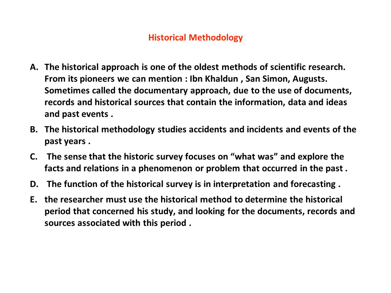 Historical Methodology A.The historical approach is one of the oldest methods of scientific research. From its pioneers we can mention : Ibn Khaldun,