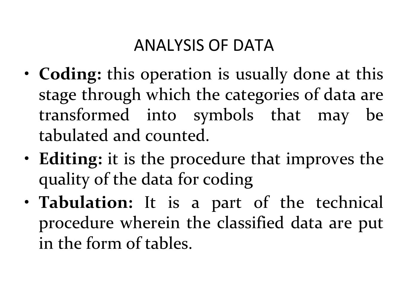 ANALYSIS OF DATA Coding: this operation is usually done at this stage through which the categories of data are transformed into symbols that may be ta