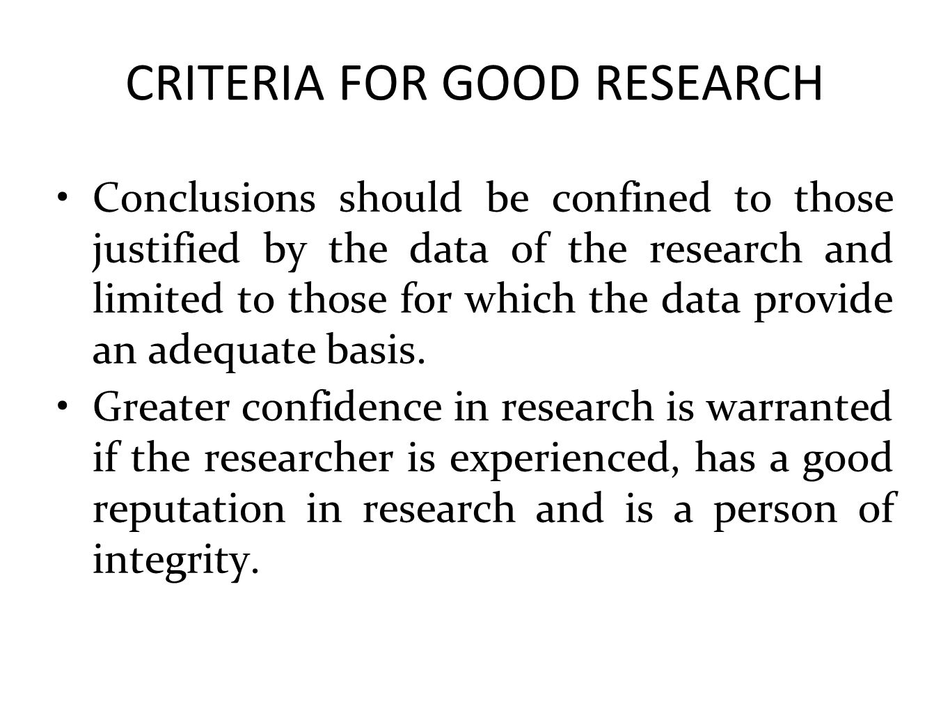 CRITERIA FOR GOOD RESEARCH Conclusions should be confined to those justified by the data of the research and limited to those for which the data provi