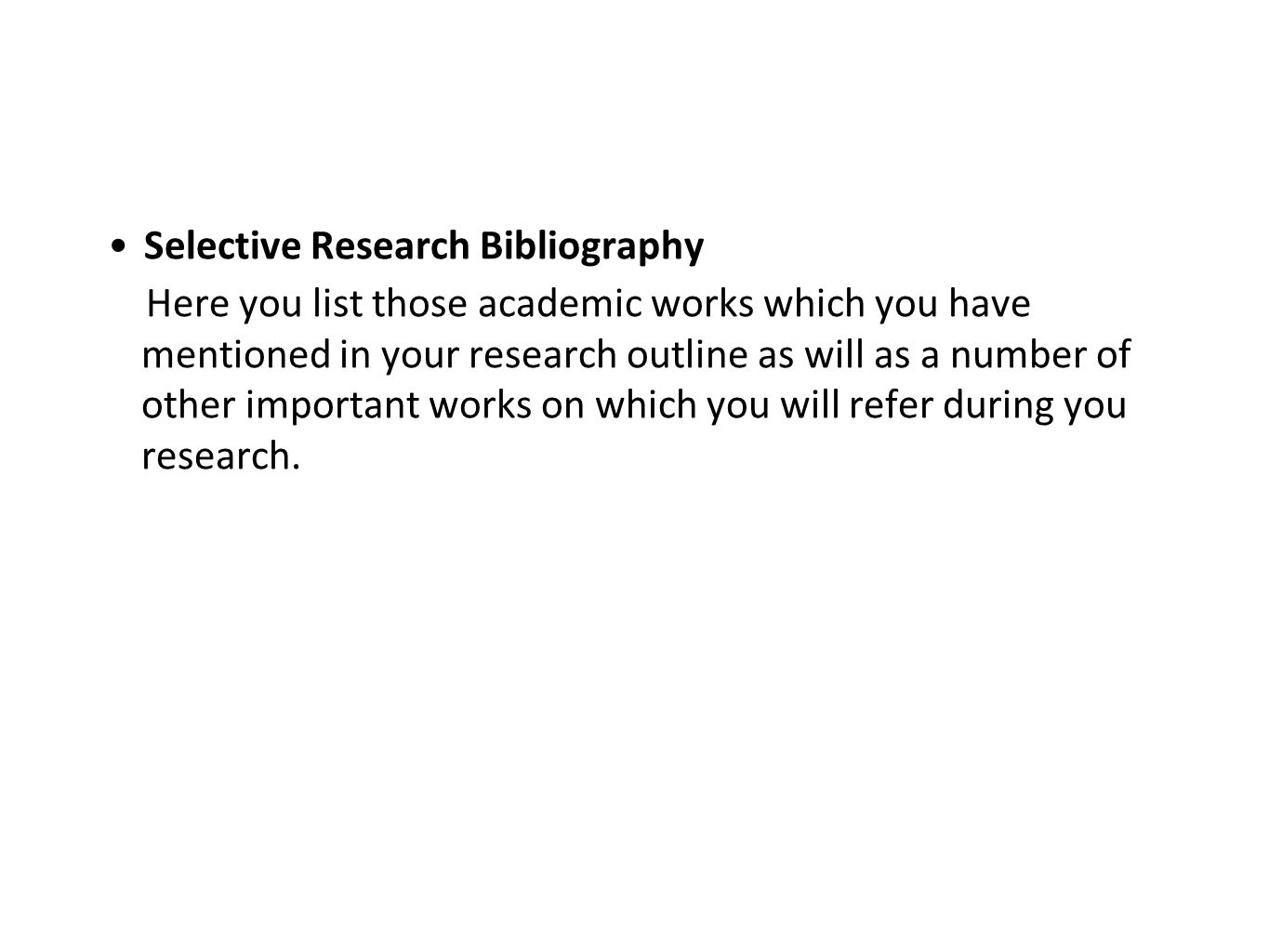 Selective Research Bibliography Here you list those academic works which you have mentioned in your research outline as will as a number of other impo