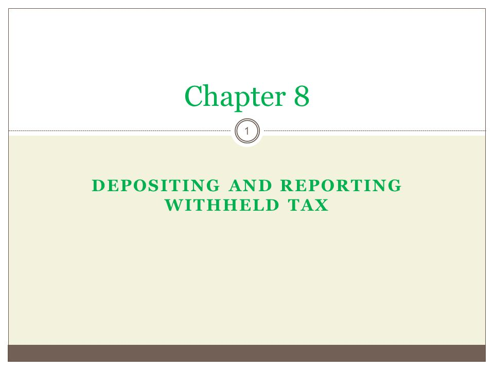 DEPOSITING AND REPORTING WITHHELD TAX Chapter 8 1