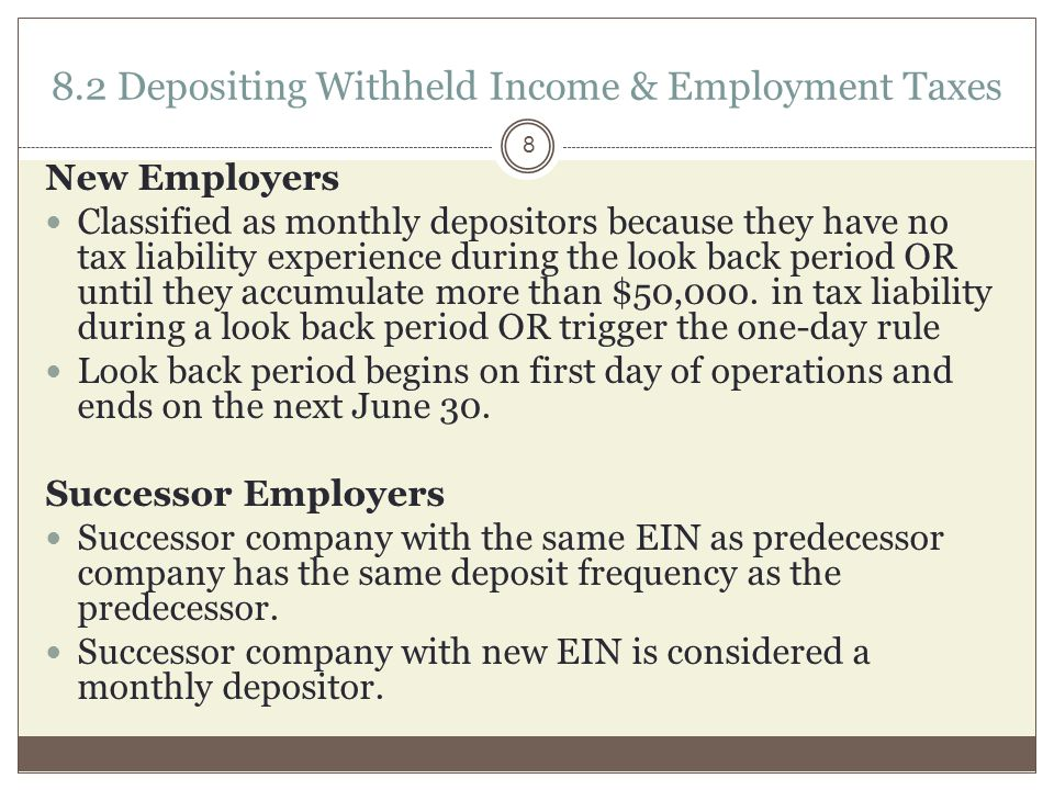 New Employers Classified as monthly depositors because they have no tax liability experience during the look back period OR until they accumulate more than $50,000.