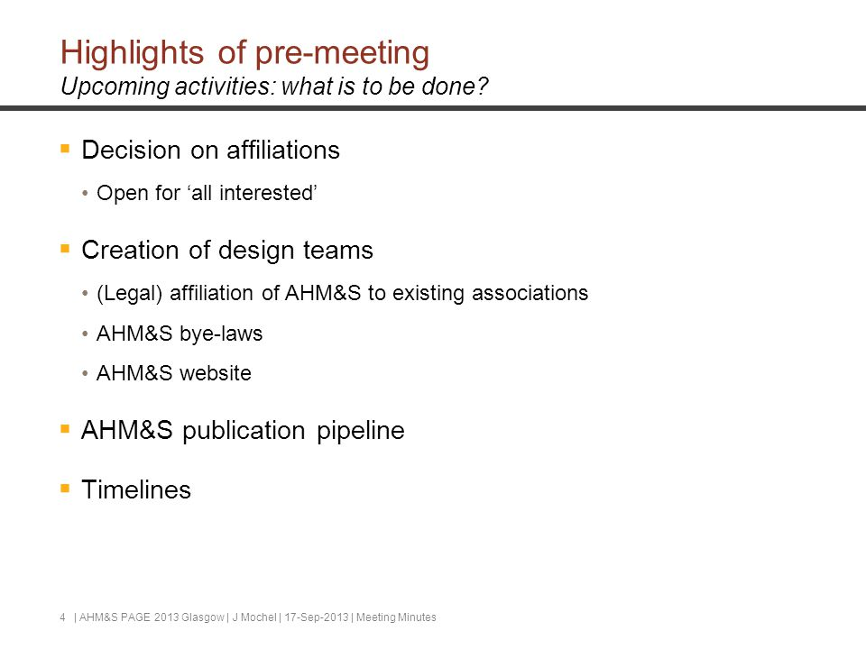 Highlights of pre-meeting Upcoming activities: what is to be done?  Decision on affiliations Open for 'all interested'  Creation of design teams (Le