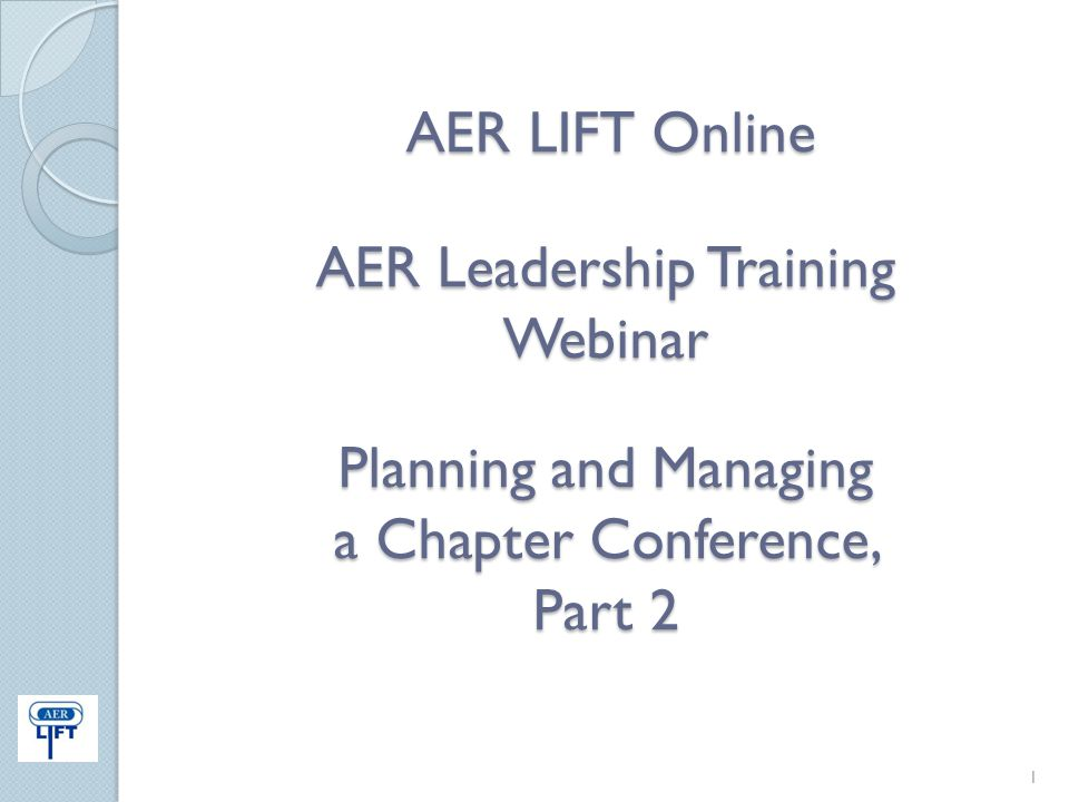 AER LIFT Online AER Leadership Training Webinar Planning and Managing a Chapter Conference, Part 2 AER LIFT Online AER Leadership Training Webinar Pla