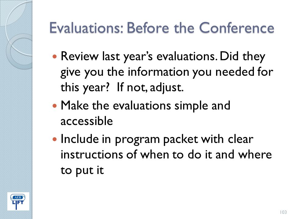 Evaluations: Before the Conference Review last year's evaluations. Did they give you the information you needed for this year? If not, adjust. Make th