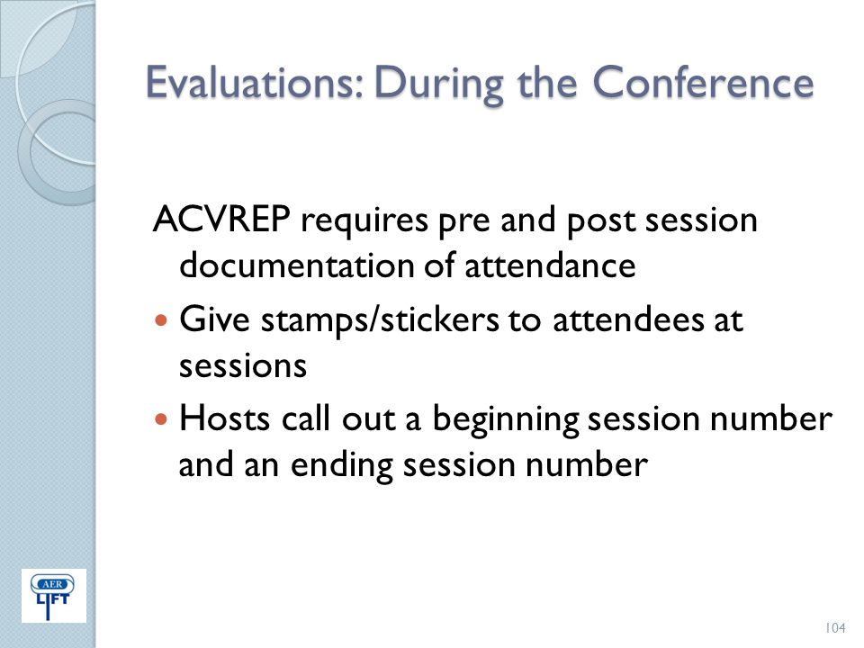 Evaluations: During the Conference ACVREP requires pre and post session documentation of attendance Give stamps/stickers to attendees at sessions Host