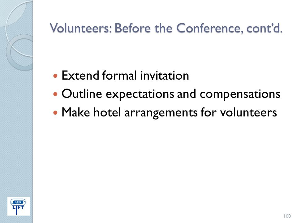 Volunteers: Before the Conference, cont'd. Extend formal invitation Outline expectations and compensations Make hotel arrangements for volunteers 108