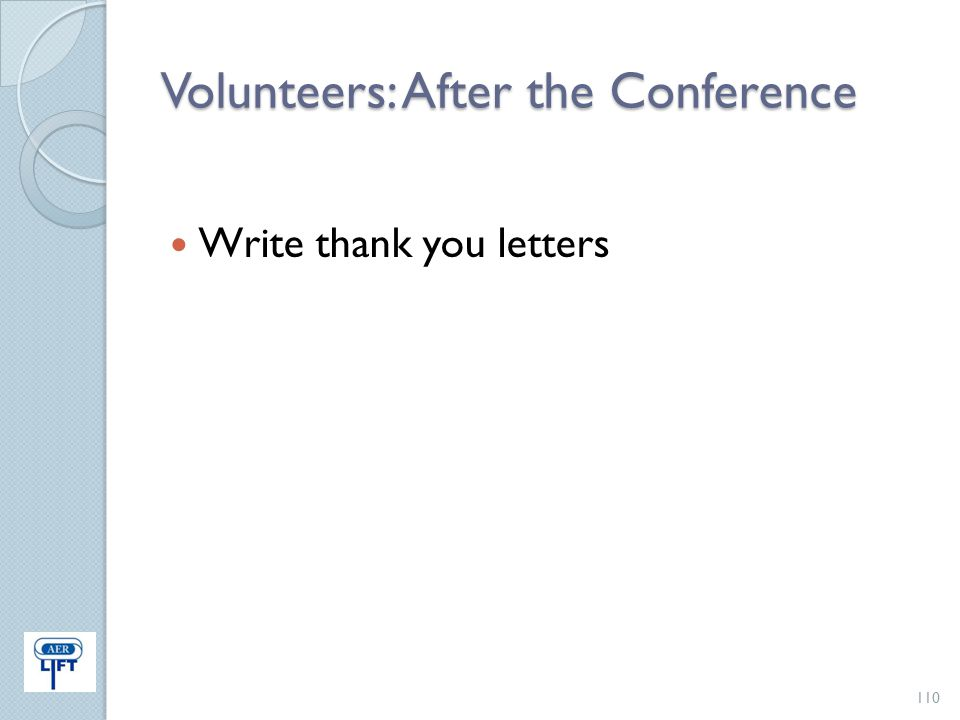 Volunteers: After the Conference Write thank you letters 110