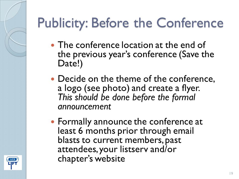 Publicity: Before the Conference The conference location at the end of the previous year's conference (Save the Date!) Decide on the theme of the conf