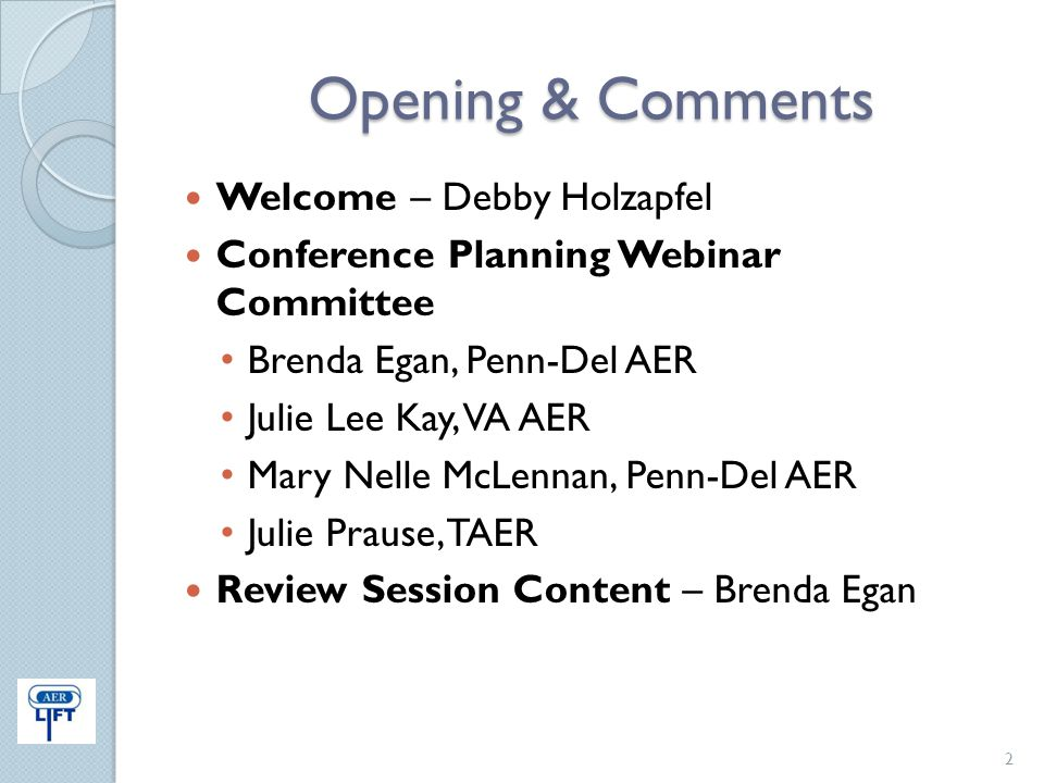 Opening & Comments Welcome – Debby Holzapfel Conference Planning Webinar Committee Brenda Egan, Penn-Del AER Julie Lee Kay, VA AER Mary Nelle McLennan