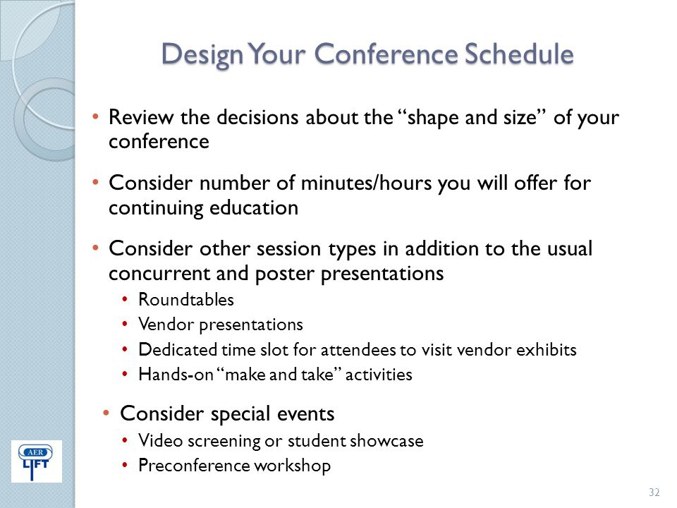 "Design Your Conference Schedule Review the decisions about the ""shape and size"" of your conference Consider number of minutes/hours you will offer for"
