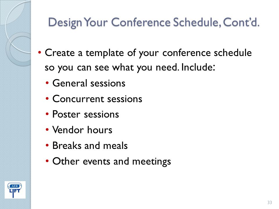 Design Your Conference Schedule, Cont'd. Create a template of your conference schedule so you can see what you need. Include : General sessions Concur
