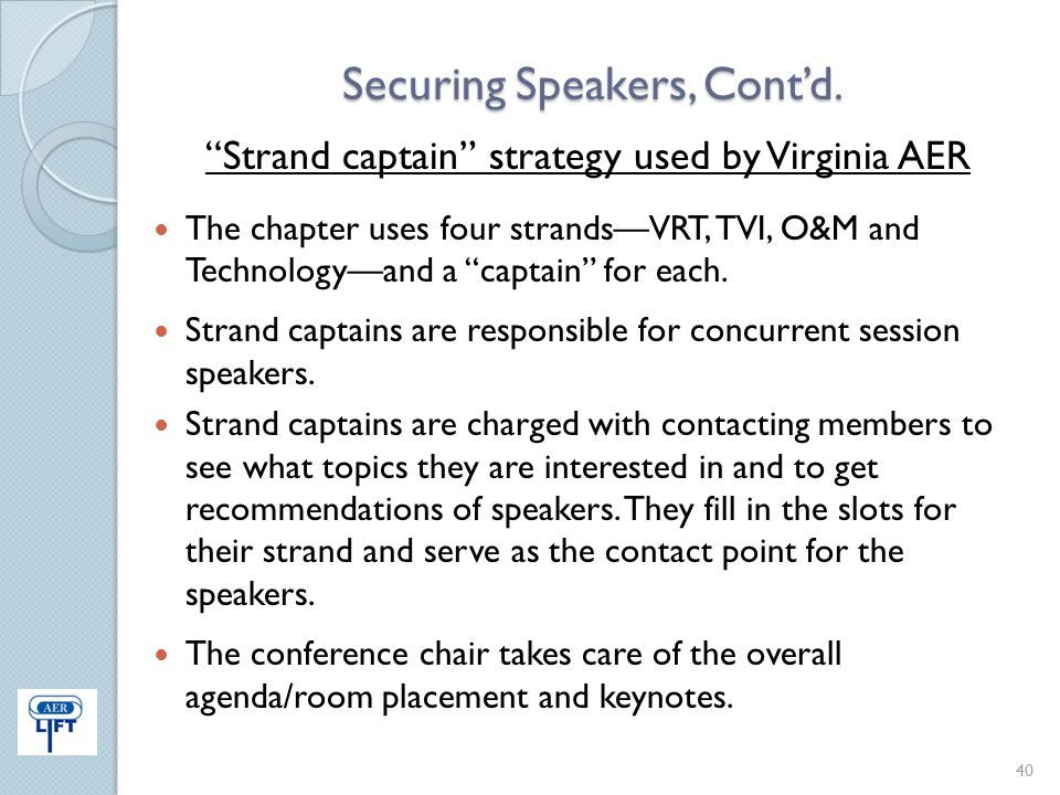 "Securing Speakers, Cont'd. ""Strand captain"" strategy used by Virginia AER The chapter uses four strands—VRT, TVI, O&M and Technology—and a ""captain"" f"