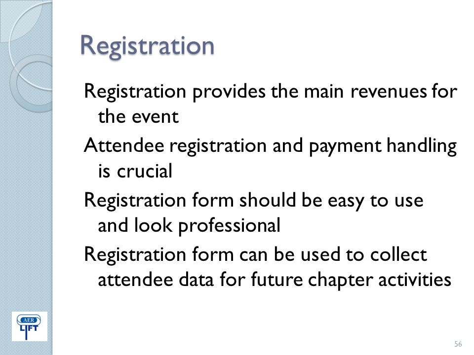 Registration Registration provides the main revenues for the event Attendee registration and payment handling is crucial Registration form should be e