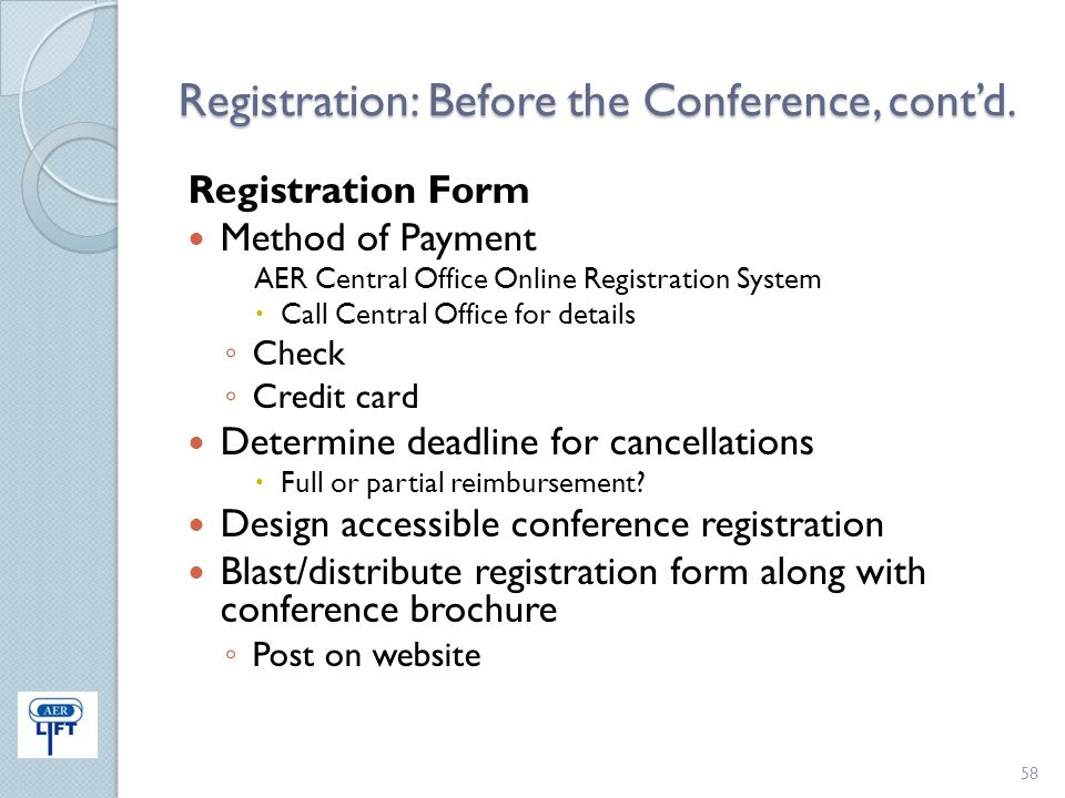 Registration: Before the Conference, cont'd. Registration Form Method of Payment AER Central Office Online Registration System  Call Central Office f