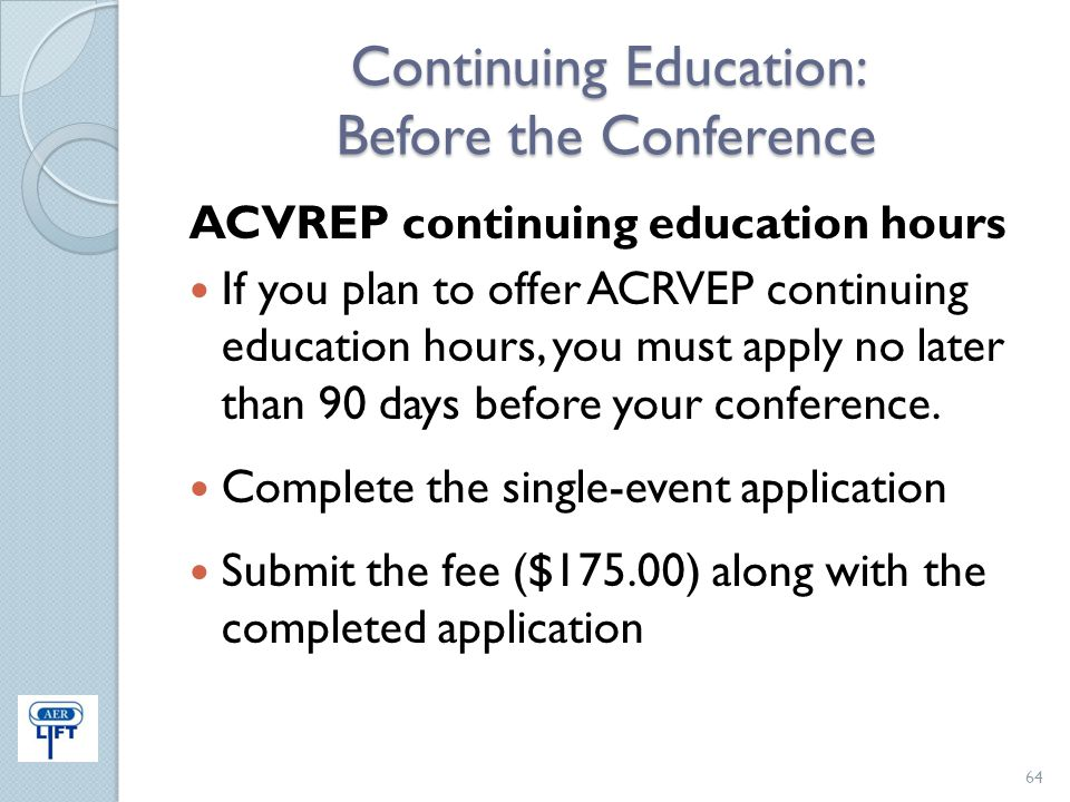 Continuing Education: Before the Conference ACVREP continuing education hours If you plan to offer ACRVEP continuing education hours, you must apply n