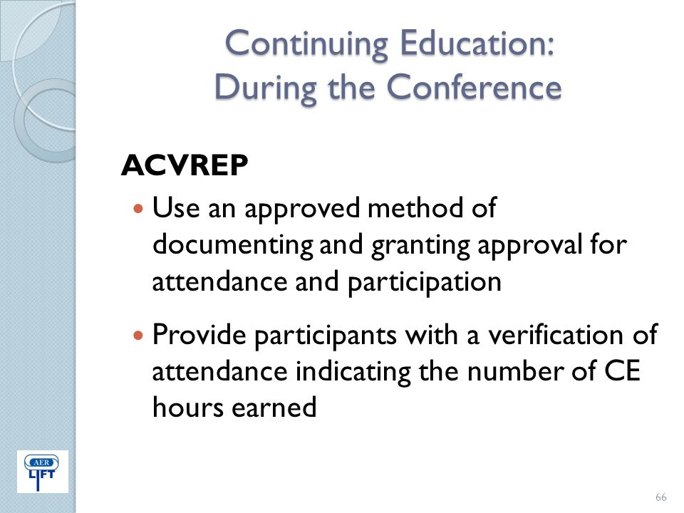 Continuing Education: During the Conference ACVREP Use an approved method of documenting and granting approval for attendance and participation Provid