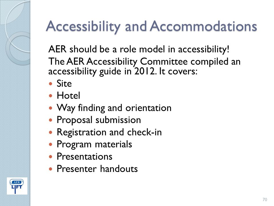Accessibility and Accommodations AER should be a role model in accessibility! The AER Accessibility Committee compiled an accessibility guide in 2012.