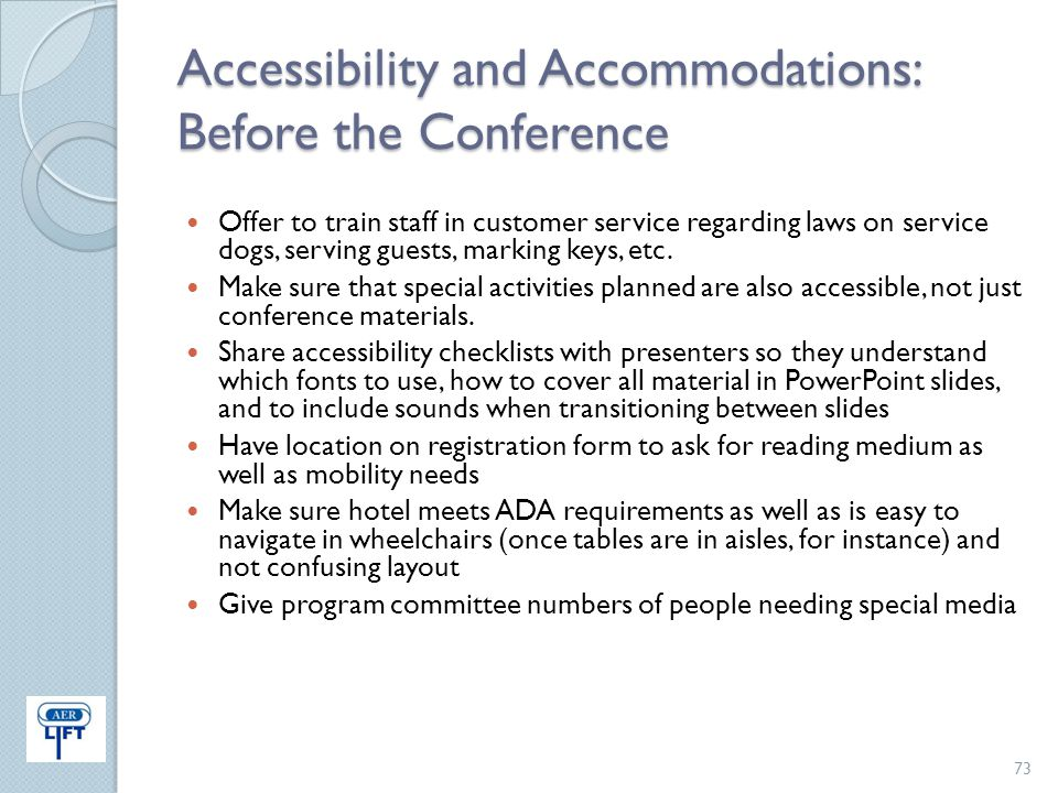 Accessibility and Accommodations: Before the Conference Offer to train staff in customer service regarding laws on service dogs, serving guests, marki