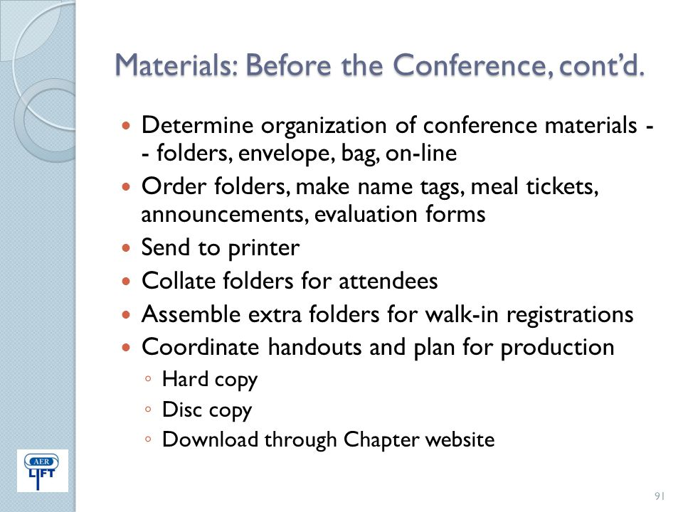 Materials: Before the Conference, cont'd. Determine organization of conference materials - - folders, envelope, bag, on-line Order folders, make name