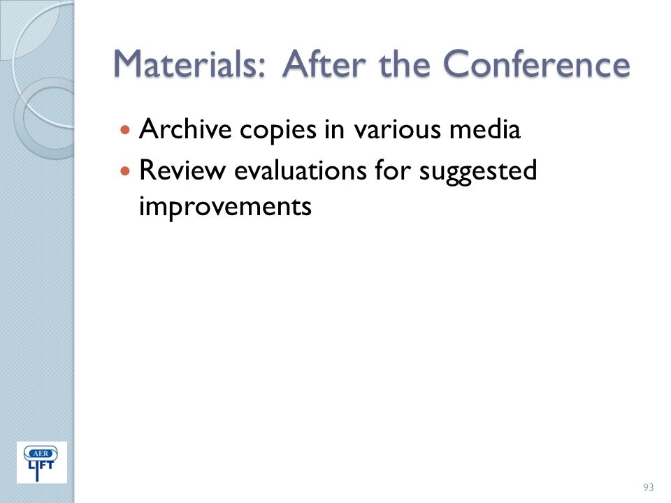 Materials: After the Conference Archive copies in various media Review evaluations for suggested improvements 93