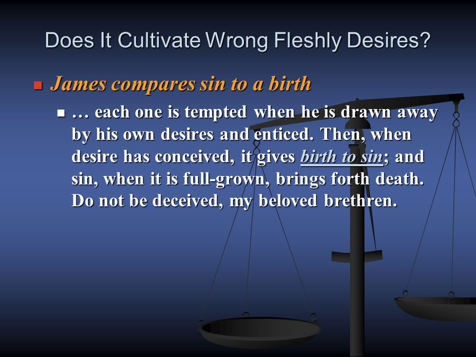 Does It Cultivate Wrong Fleshly Desires.