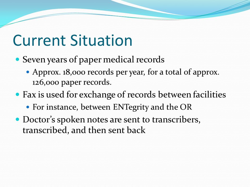 Current Situation Seven years of paper medical records Approx. 18,000 records per year, for a total of approx. 126,000 paper records. Fax is used for