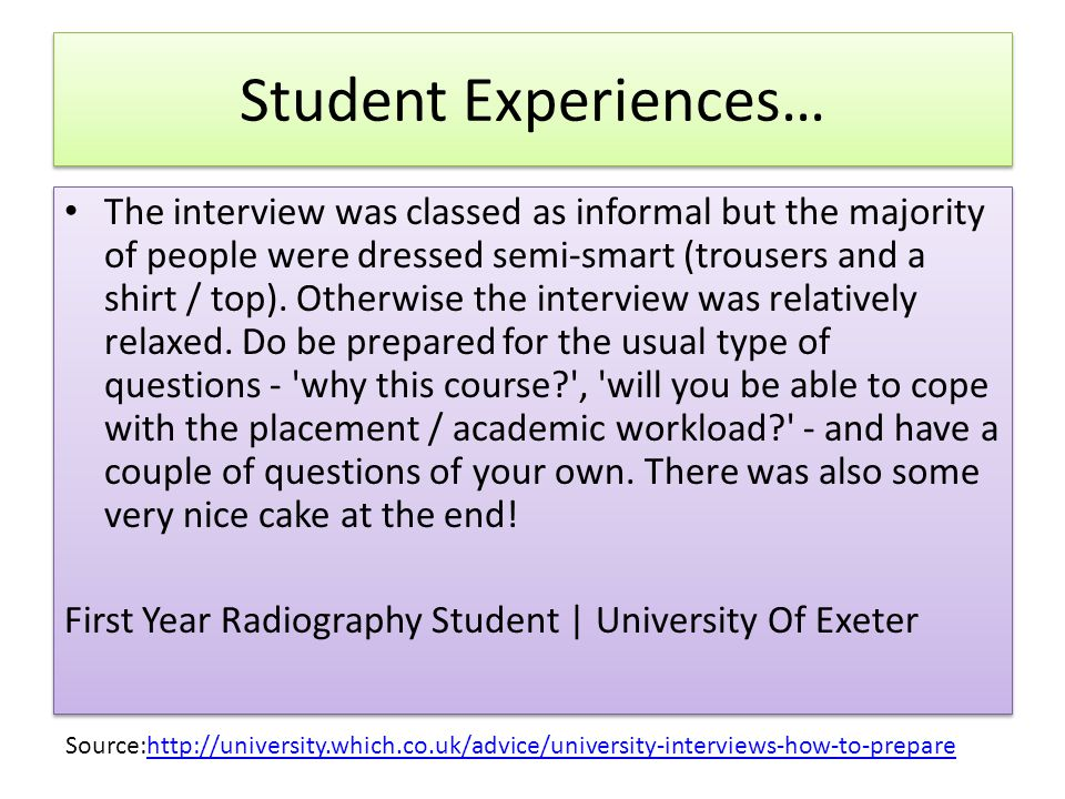 Student Experiences… The interview was classed as informal but the majority of people were dressed semi-smart (trousers and a shirt / top).