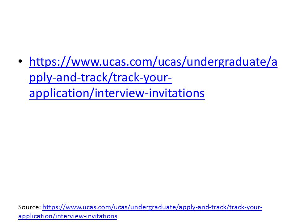 https://www.ucas.com/ucas/undergraduate/a pply-and-track/track-your- application/interview-invitations https://www.ucas.com/ucas/undergraduate/a pply-and-track/track-your- application/interview-invitations Source: https://www.ucas.com/ucas/undergraduate/apply-and-track/track-your- application/interview-invitationshttps://www.ucas.com/ucas/undergraduate/apply-and-track/track-your- application/interview-invitations